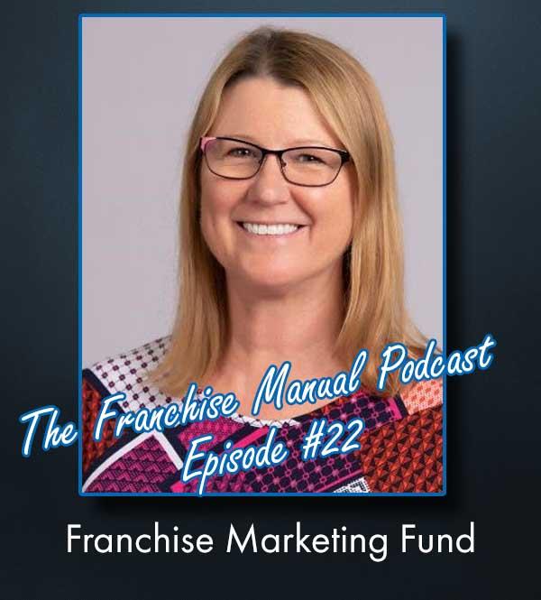 The Franchise Manual Podcast - Episode #22 - Franchise Marketing Fund