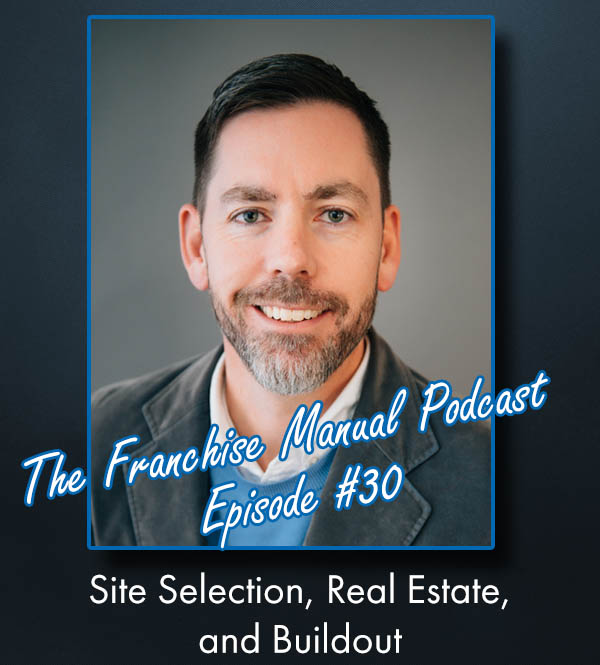 The Franchise Manual Podcast – Episode #30 – Site Selection, Real Estate, and Buildout